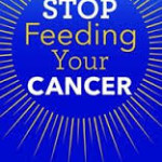 Stop Feeding Your Cancer